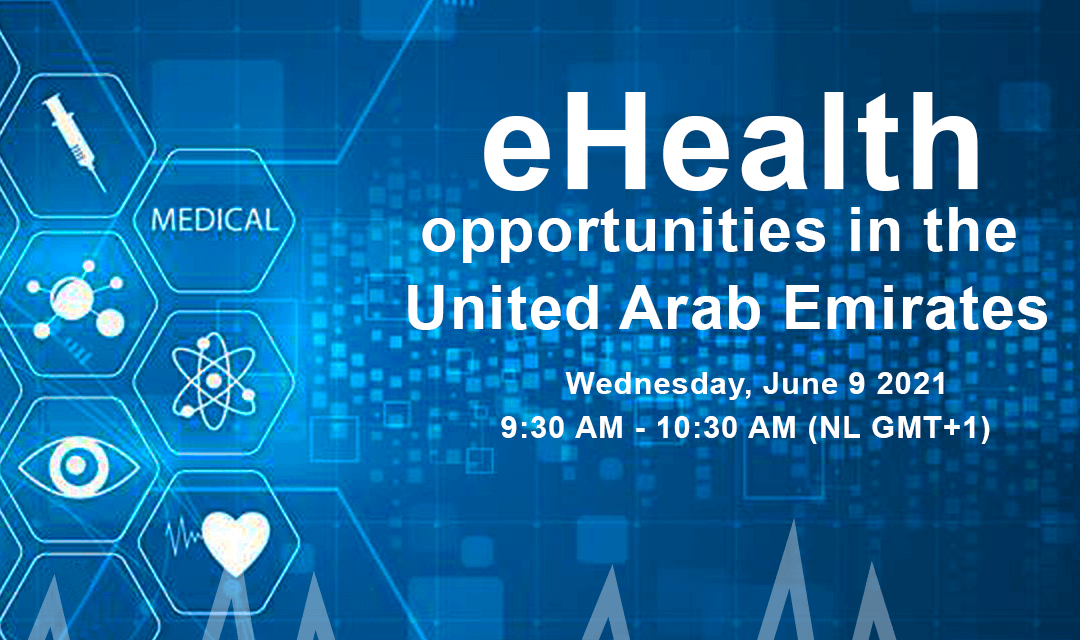 Business opportunities in eHealth - Webinars in Qatar and UAE, organized by Netherlands Embassies and the Regional Business Development Team in the GCC